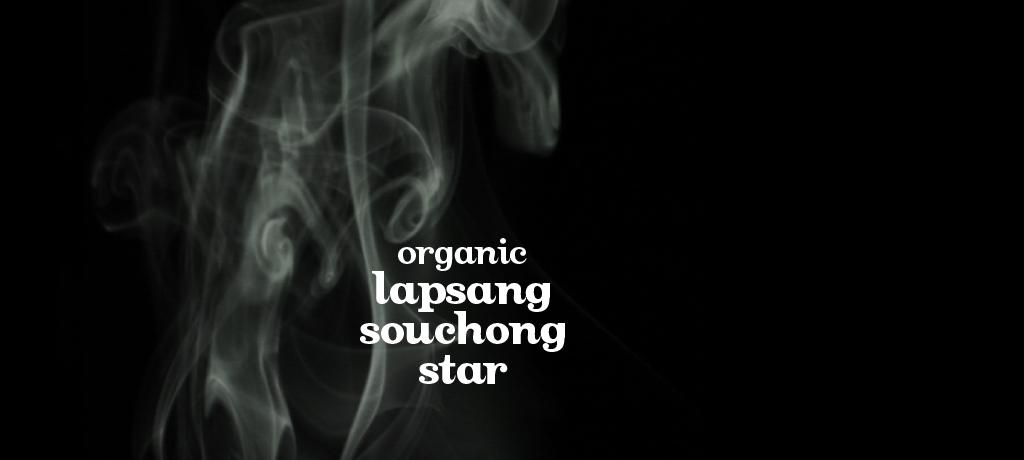 Lapsang Souchong Star (Org.)