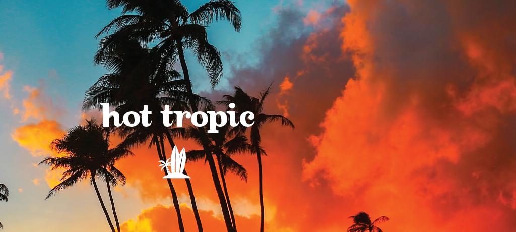 Hot Tropic
